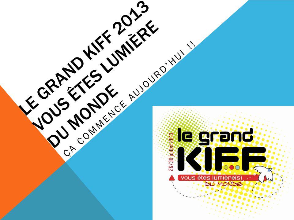 LE GRAND KIFF 2013 VOUS ÊTES LUMIÈRE DU MONDE ÇA COMMENCE AUJOURDHUI !!
