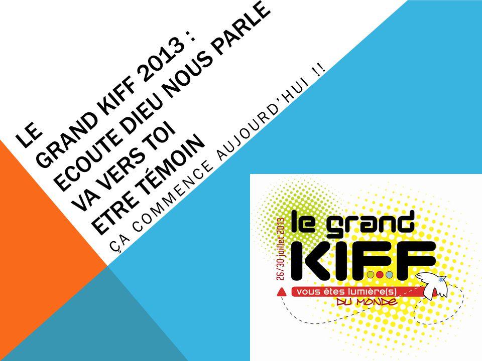 LE GRAND KIFF 2013 : ECOUTE DIEU NOUS PARLE VA VERS TOI ETRE TÉMOIN ÇA COMMENCE AUJOURDHUI !!