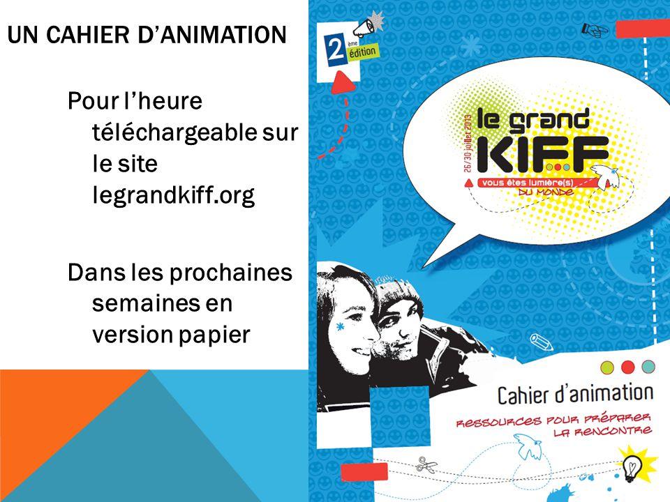 UN CAHIER DANIMATION Pour lheure téléchargeable sur le site legrandkiff.org Dans les prochaines semaines en version papier