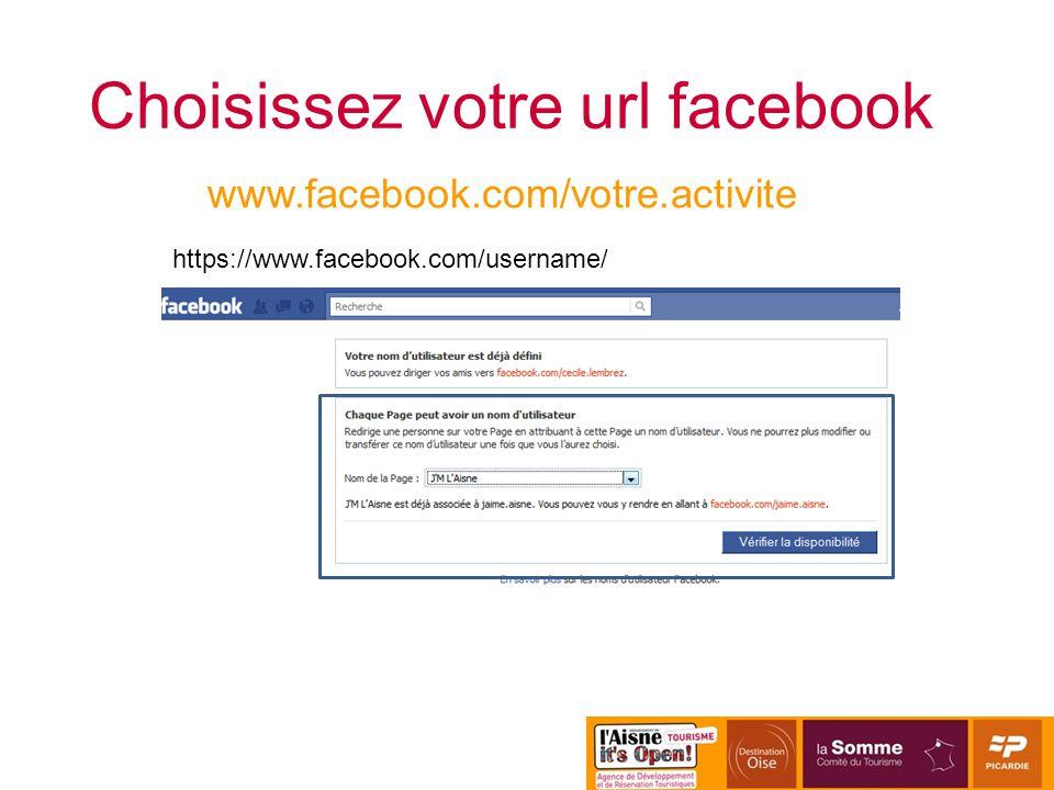Choisissez votre url facebook https://www.facebook.com/username/ www.facebook.com/votre.activite