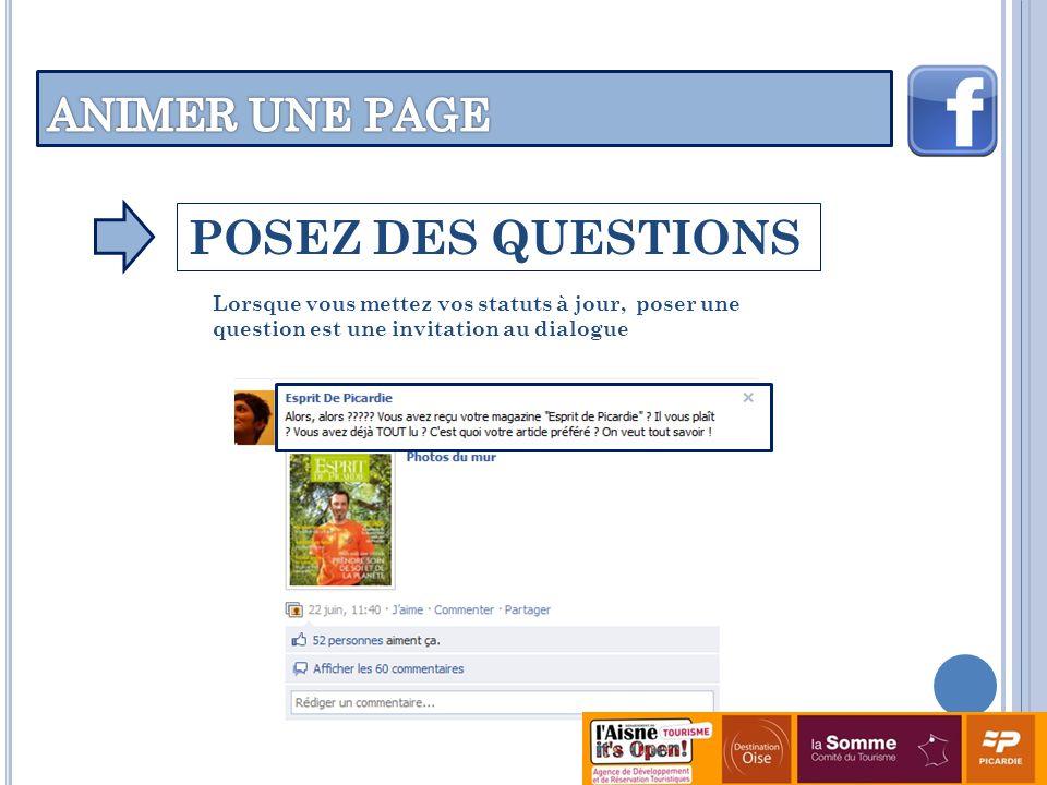 POSEZ DES QUESTIONS Lorsque vous mettez vos statuts à jour, poser une question est une invitation au dialogue