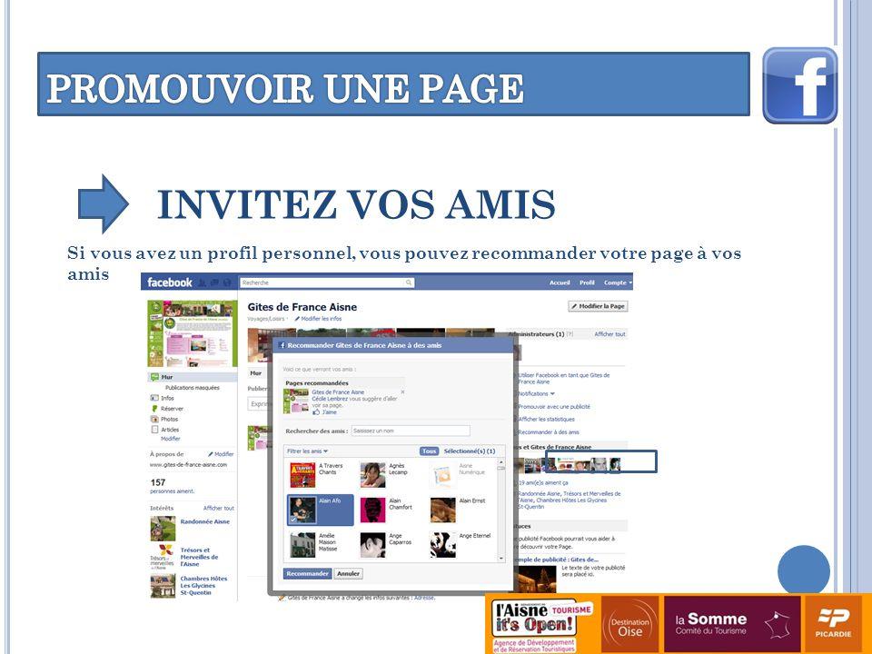 INVITEZ VOS AMIS Si vous avez un profil personnel, vous pouvez recommander votre page à vos amis