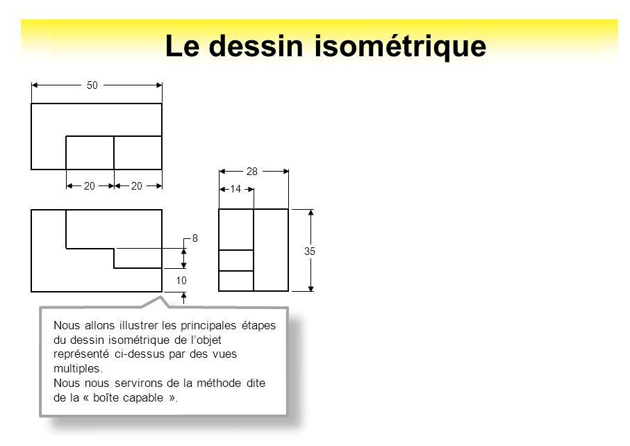 Le dessin isométrique 20 50 10 8 14 28 35 Nous allons illustrer les principales étapes du dessin isométrique de lobjet représenté ci-dessus par des vu