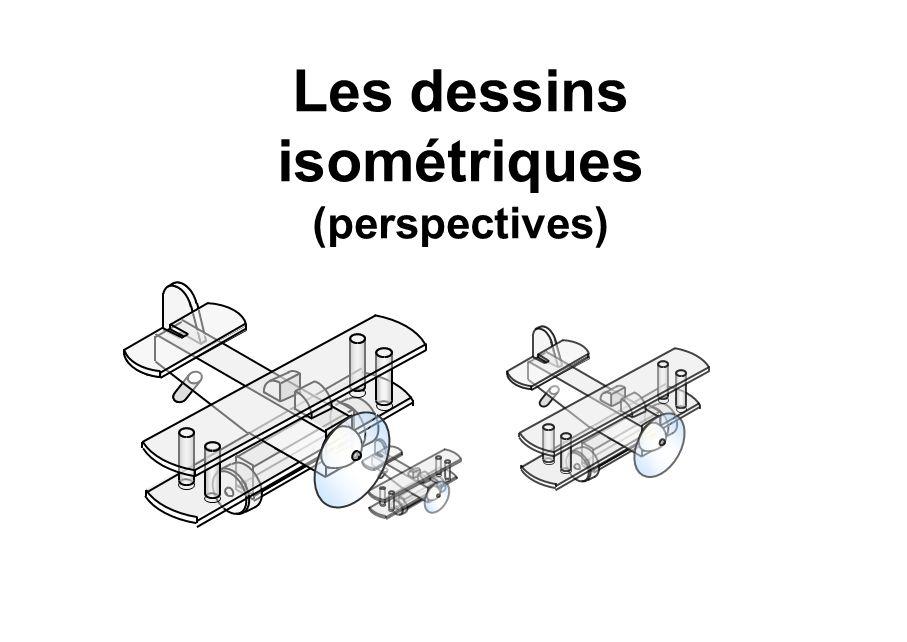 Le dessin isométrique La représentation des cercles et arcs de cercles en isométrie Les cercles et les arcs situés sur des plans isométriques sont représentés en projection isométrique par des ellipses que lon peut inscrire dans un carré isométrique.
