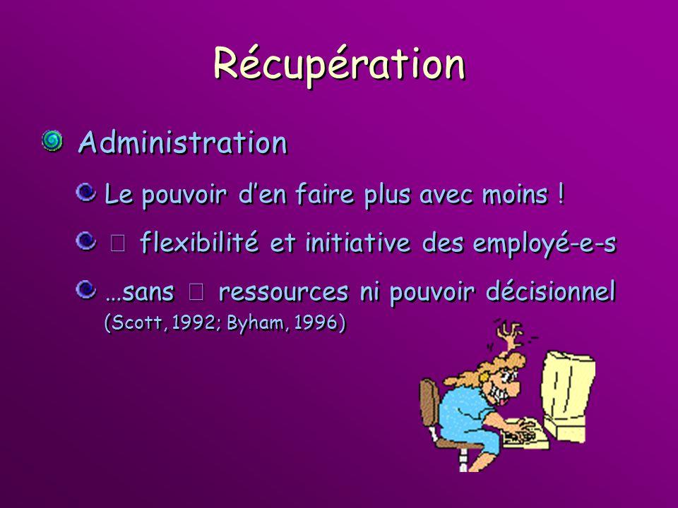 Récupération Administration Le pouvoir den faire plus avec moins ! flexibilité et initiative des employé-e-s …sans ressources ni pouvoir décisionnel (