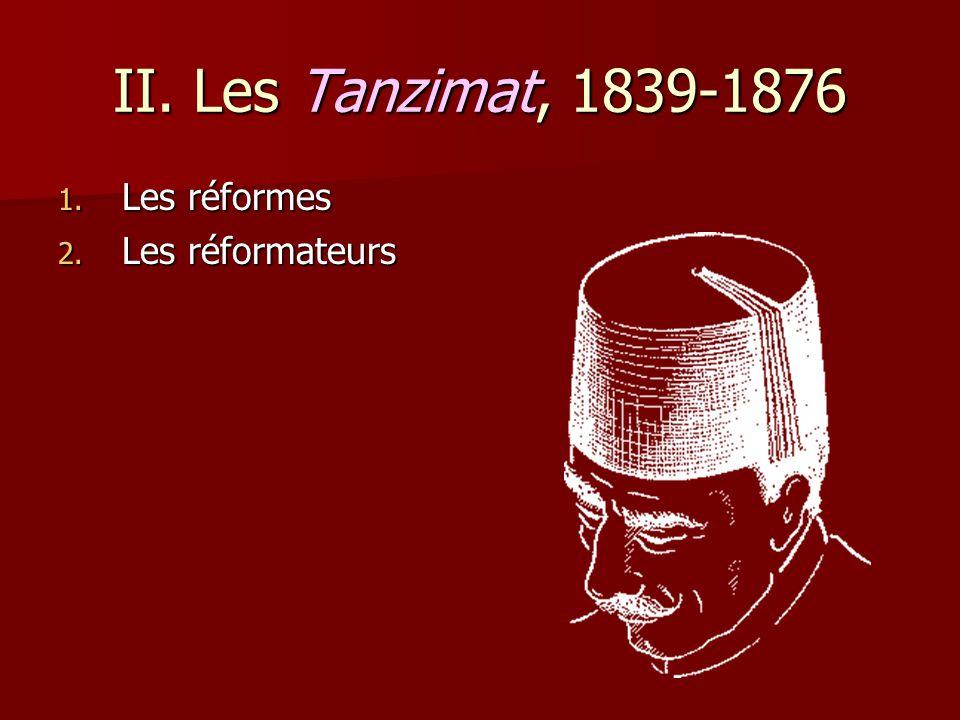 1.Les réformes Mahmud II, 1808-1839 Mahmud II, 1808-1839 –liquidation des Janissaires, 1826 1.