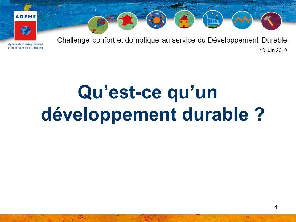 4 Quest-ce quun développement durable ? Challenge confort et domotique au service du Développement Durable 10 juin 2010