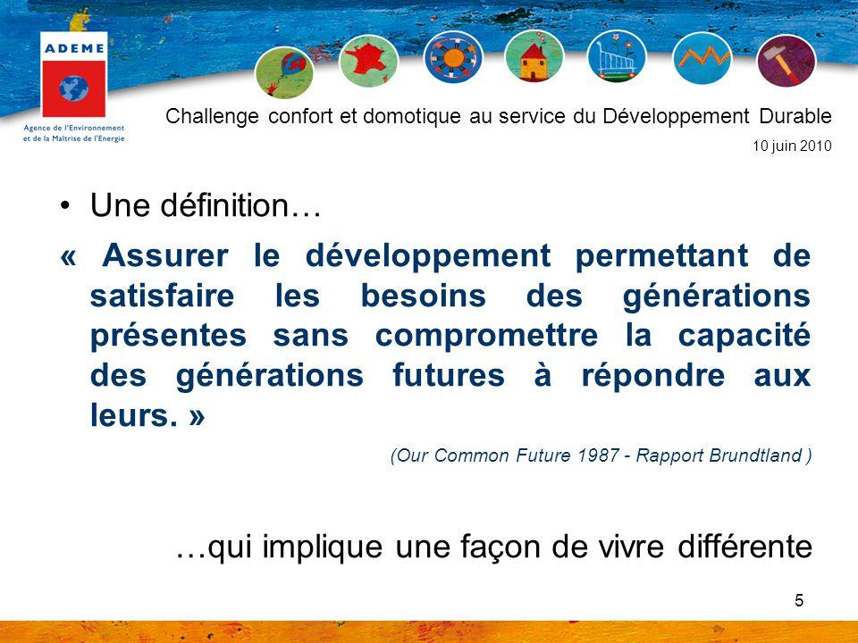 5 Une définition… « Assurer le développement permettant de satisfaire les besoins des générations présentes sans compromettre la capacité des générati