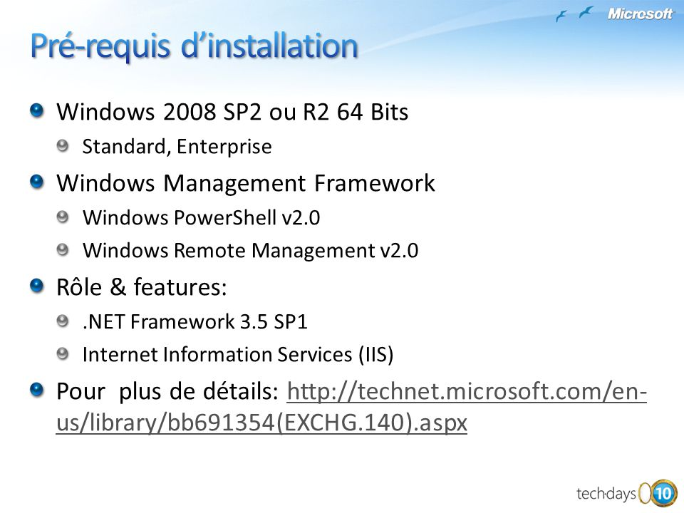 Windows 2008 SP2 ou R2 64 Bits Standard, Enterprise Windows Management Framework Windows PowerShell v2.0 Windows Remote Management v2.0 Rôle & feature