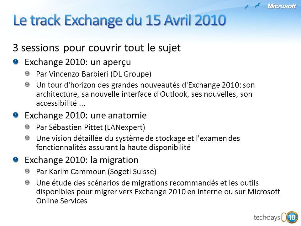 3 sessions pour couvrir tout le sujet Exchange 2010: un aperçu Par Vincenzo Barbieri (DL Groupe) Un tour d'horizon des grandes nouveautés d'Exchange 2