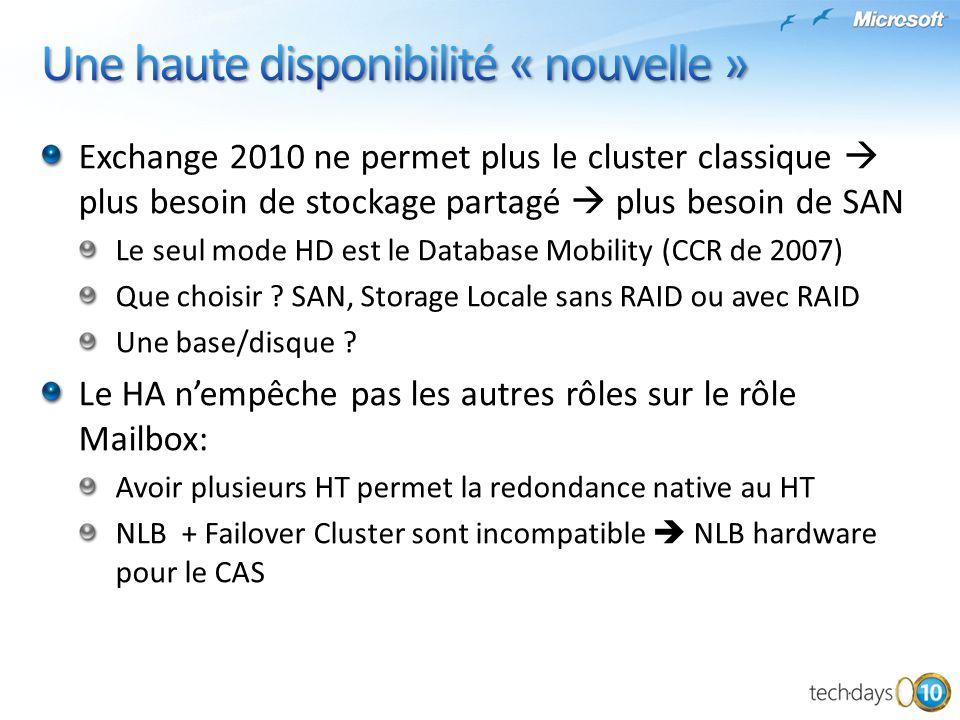 Exchange 2010 ne permet plus le cluster classique plus besoin de stockage partagé plus besoin de SAN Le seul mode HD est le Database Mobility (CCR de