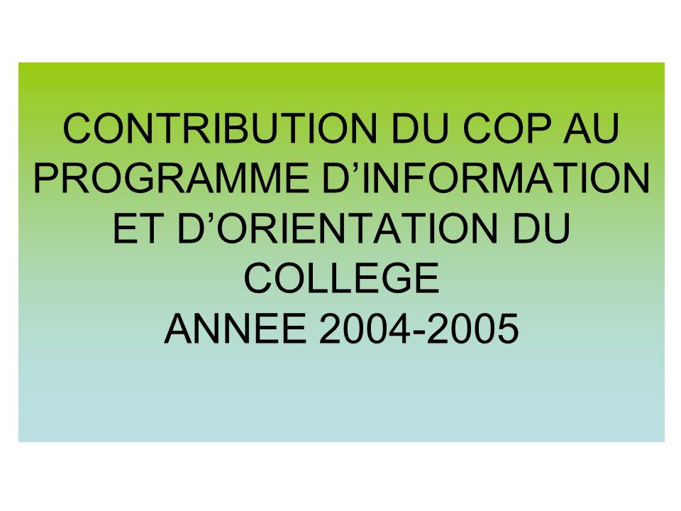 CONTRIBUTION DU COP AU PROGRAMME DINFORMATION ET DORIENTATION DU COLLEGE ANNEE 2004-2005