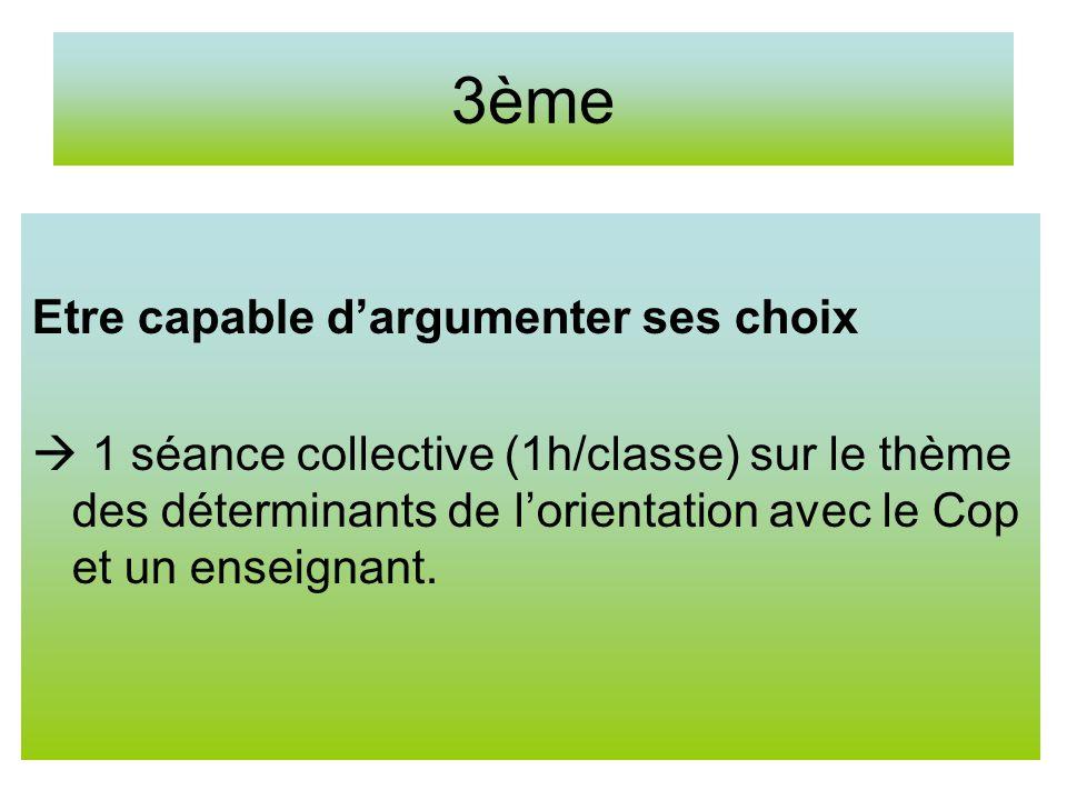 3ème Etre capable dargumenter ses choix 1 séance collective (1h/classe) sur le thème des déterminants de lorientation avec le Cop et un enseignant.