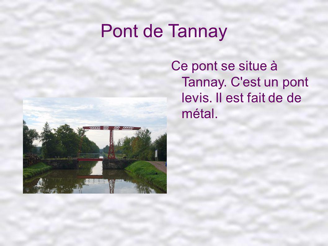 Pont de Tannay Ce pont se situe à Tannay. C est un pont levis. Il est fait de de métal.