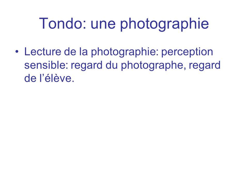 Tondo: une photographie Lecture de la photographie: perception sensible: regard du photographe, regard de lélève.