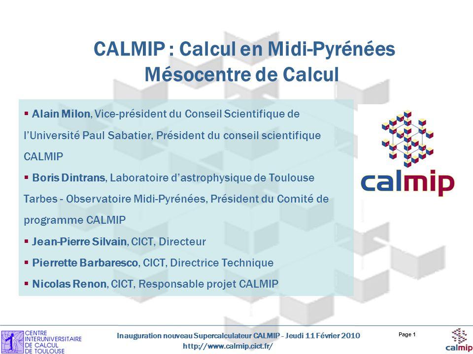http://www.calmip.cict.fr/ Inauguration nouveau Supercalculateur CALMIP - Jeudi 11 Février 2010 Page 2 Structure CALMIP : Mésocentre de Calcul –Objectifs –Organisation –Historique Financements –Laboratoires