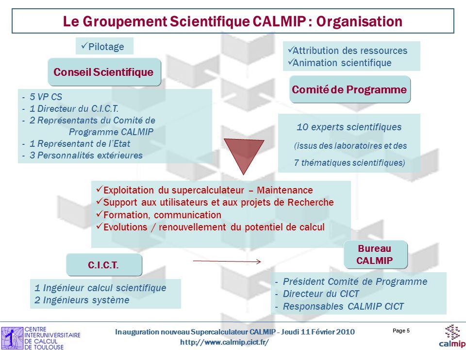 http://www.calmip.cict.fr/ Inauguration nouveau Supercalculateur CALMIP - Jeudi 11 Février 2010 Page 5 Le Groupement Scientifique CALMIP : Organisatio