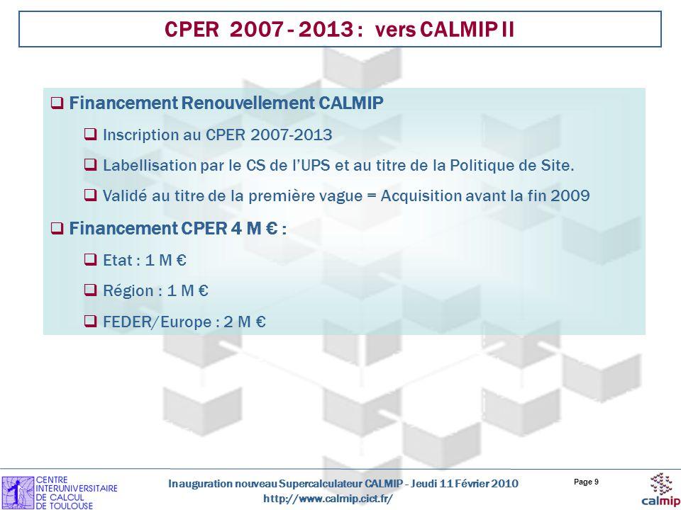 http://www.calmip.cict.fr/ Inauguration nouveau Supercalculateur CALMIP - Jeudi 11 Février 2010 Page 9 CPER 2007 - 2013 : vers CALMIP II Financement R