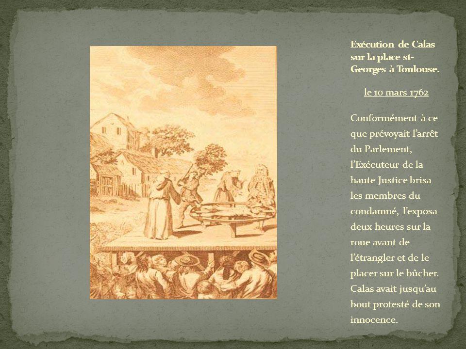 le 10 mars 1762 Conformément à ce que prévoyait larrêt du Parlement, lExécuteur de la haute Justice brisa les membres du condamné, lexposa deux heures sur la roue avant de létrangler et de le placer sur le bûcher.