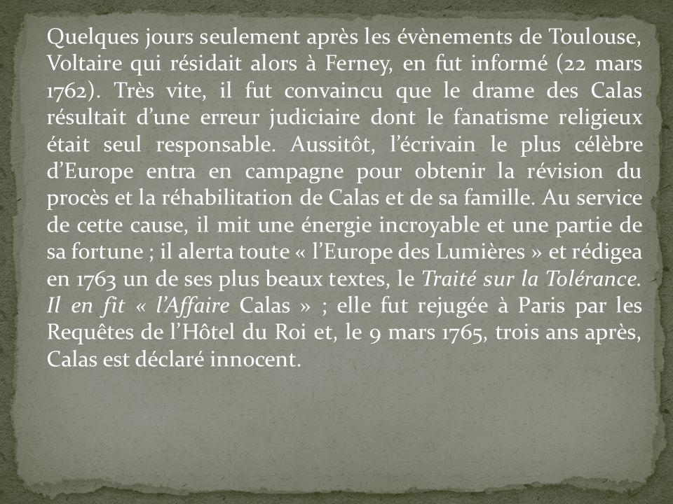 Quelques jours seulement après les évènements de Toulouse, Voltaire qui résidait alors à Ferney, en fut informé (22 mars 1762).
