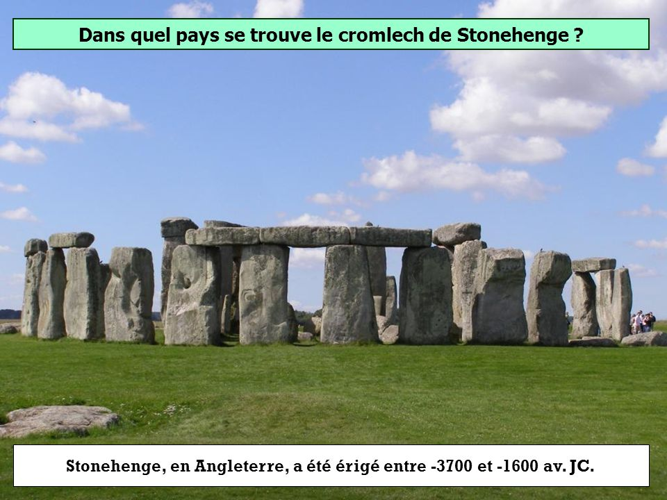 Dans quel pays se trouve le cromlech de Stonehenge ? Angleterre Danemark Écosse