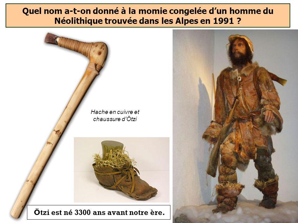 Quel nom a-t-on donné à la momie congelée dun homme du Néolithique trouvée dans les Alpes en 1991 ? Ötzi Lucy Tootsie