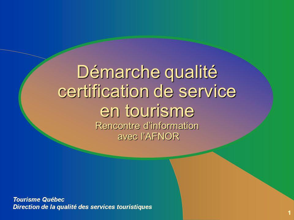 1 Tourisme Québec Direction de la qualité des services touristiques Démarche qualité certification de service en tourisme Rencontre dinformation avec lAFNOR
