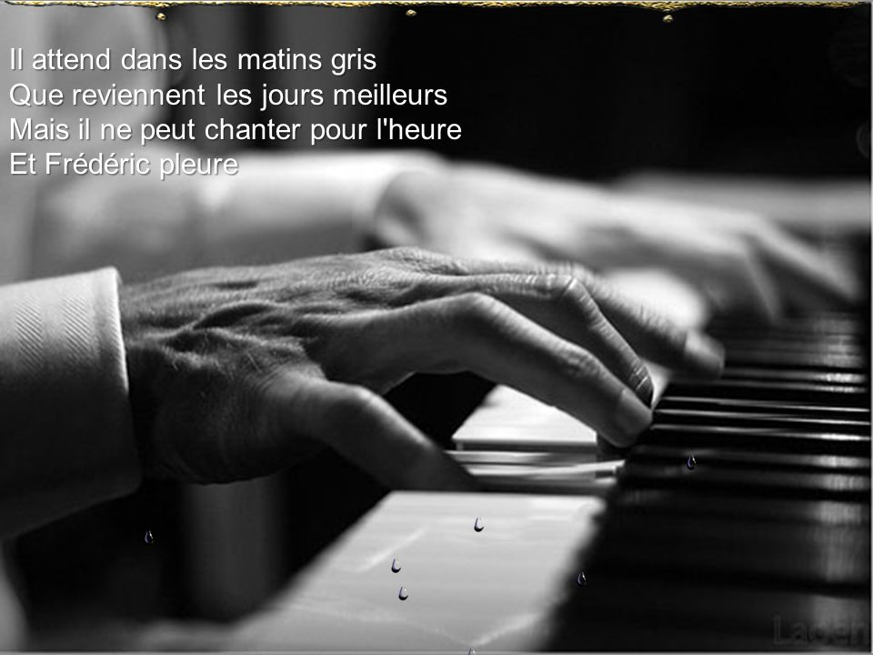 Un piano pleure à Varsovie On veut l'empêcher de chanter Son âme n'est pas assouvie Son cœur croit à la liberté