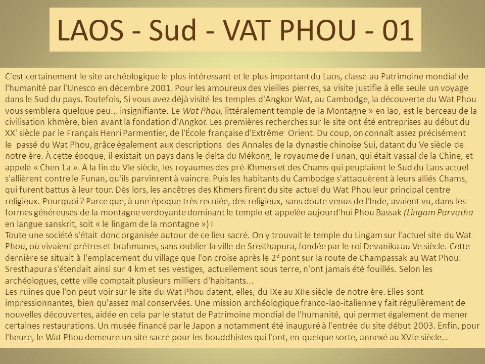 C est certainement le site archéologique le plus intéressant et le plus important du Laos, classé au Patrimoine mondial de l humanité par l Unesco en décembre 2001.
