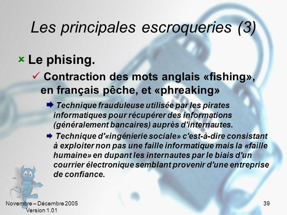Novembre – Décembre 2005 Version 1.01 38 Les principales escroqueries (2) Le phreaking. Contraction des mots anglais phone (téléphone) et freak (monst