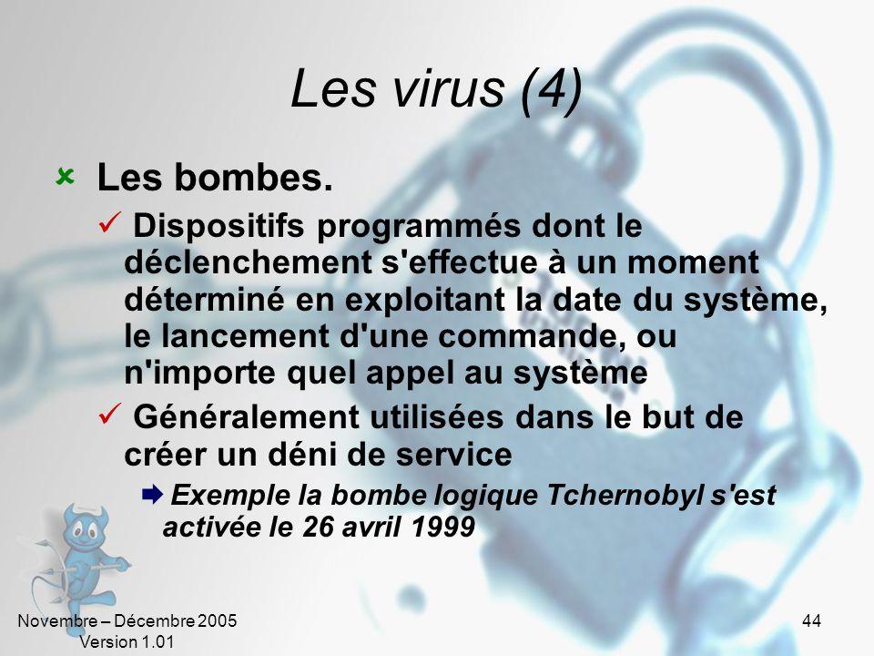 Novembre – Décembre 2005 Version 1.01 43 Les virus (3) Les chevaux de Troie. Programme (en anglais trojan horse) caché dans un autre qui exécute des c