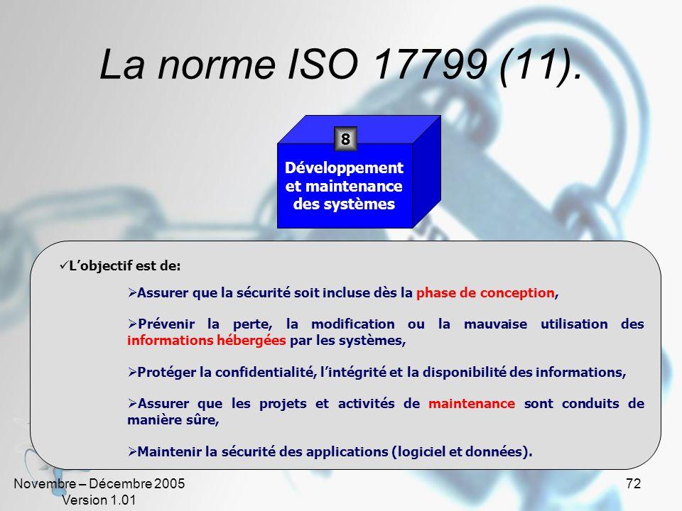 Novembre – Décembre 2005 Version 1.01 71 La norme ISO 17799 (10). La politique de contrôle comprend notamment: Lenregistrement unique de chaque utilis
