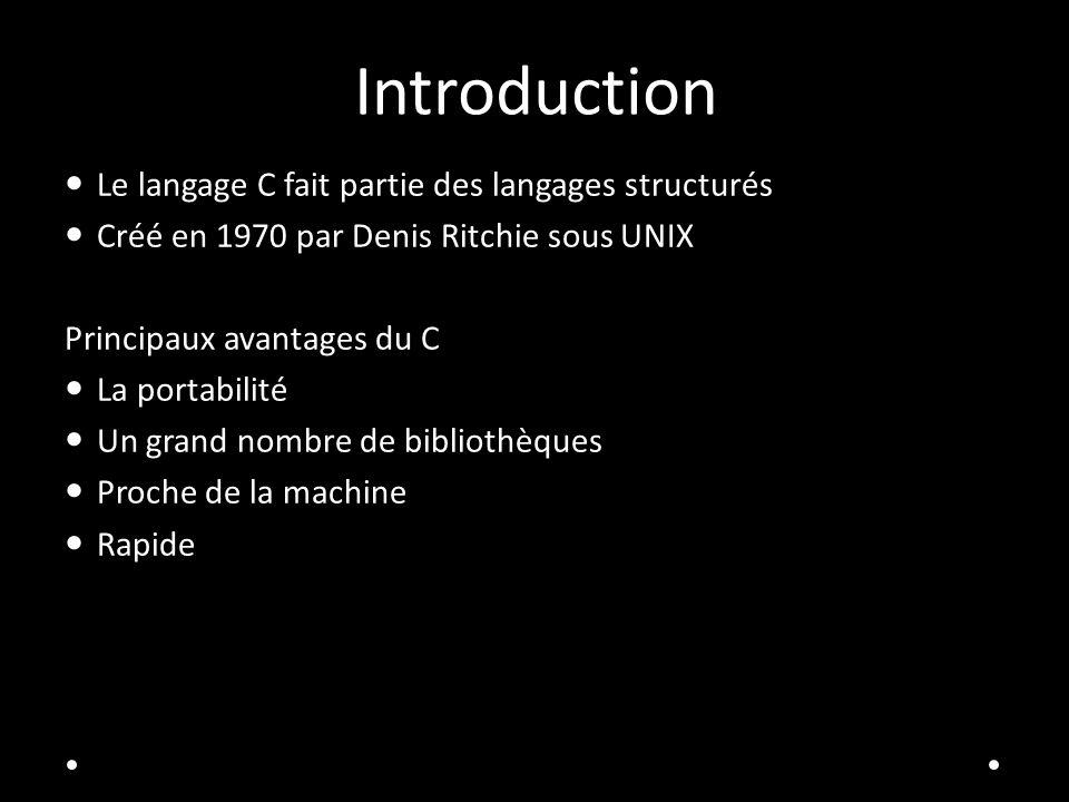 Introduction Le langage C fait partie des langages structurés Créé en 1970 par Denis Ritchie sous UNIX Principaux avantages du C La portabilité Un grand nombre de bibliothèques Proche de la machine Rapide