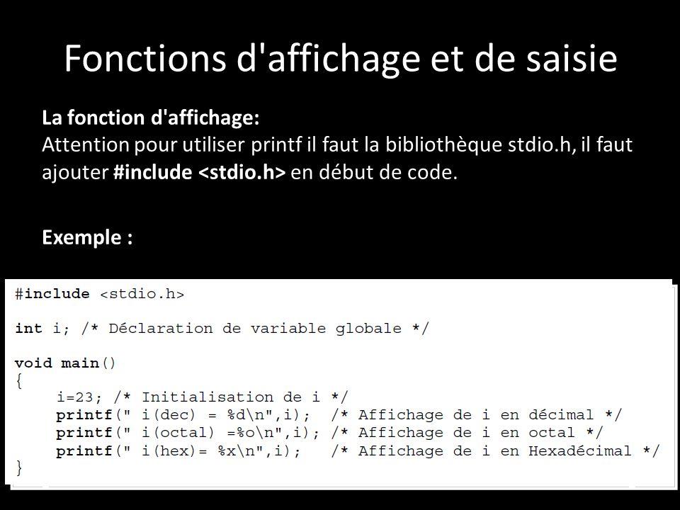 Fonctions d affichage et de saisie La fonction d affichage: Attention pour utiliser printf il faut la bibliothèque stdio.h, il faut ajouter #include en début de code.