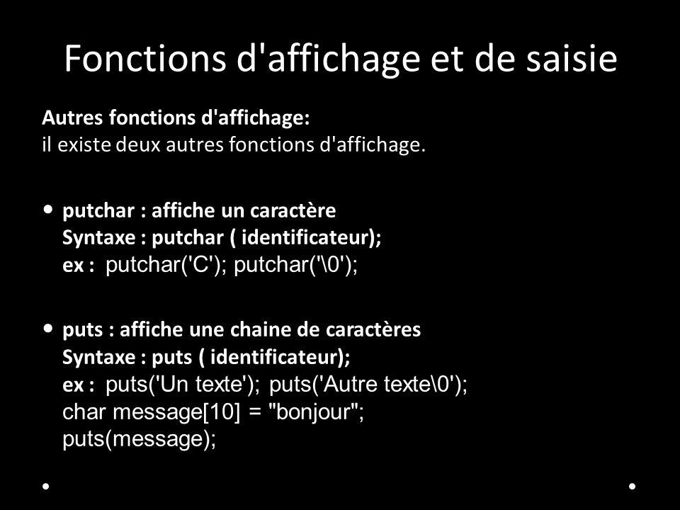 Fonctions d'affichage et de saisie Autres fonctions d'affichage: il existe deux autres fonctions d'affichage. putchar : affiche un caractère Syntaxe :