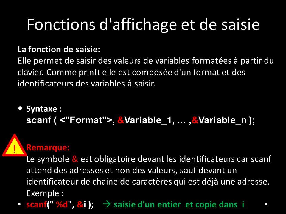Fonctions d'affichage et de saisie La fonction de saisie: Elle permet de saisir des valeurs de variables formatées à partir du clavier. Comme prinft e