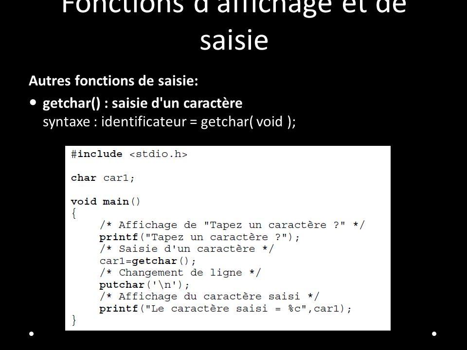 Fonctions d'affichage et de saisie Autres fonctions de saisie: getchar() : saisie d'un caractère syntaxe : identificateur = getchar( void );