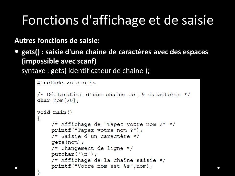 Fonctions d affichage et de saisie Autres fonctions de saisie: gets() : saisie d une chaine de caractères avec des espaces (impossible avec scanf) syntaxe : gets( identificateur de chaine );