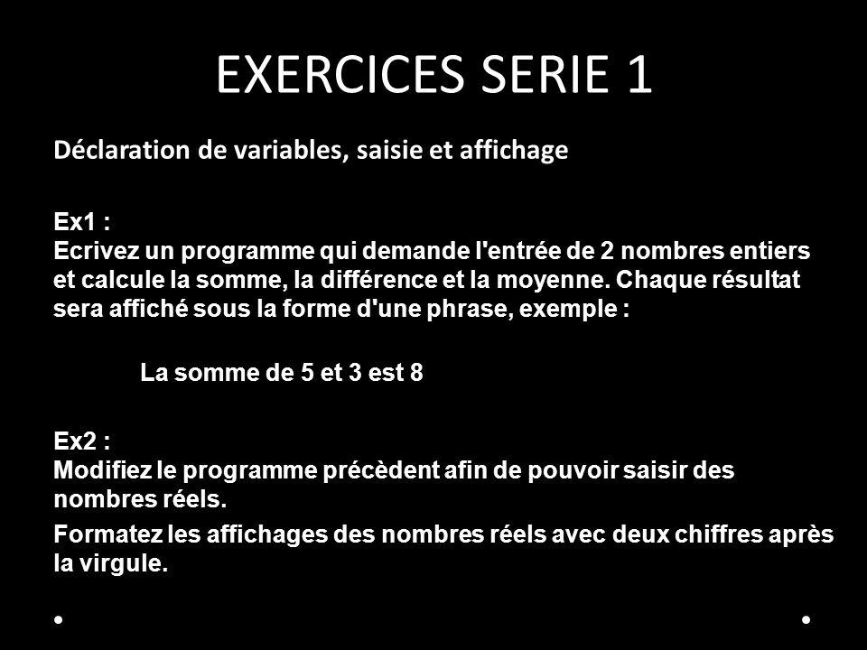 EXERCICES SERIE 1 Déclaration de variables, saisie et affichage Ex1 : Ecrivez un programme qui demande l'entrée de 2 nombres entiers et calcule la som