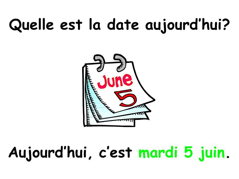 Quelle est la date aujourdhui? Aujourdhui, cest mardi 5 juin.