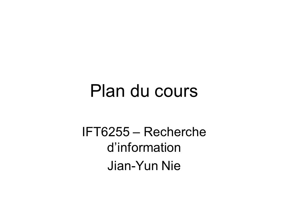 Plan du cours IFT6255 – Recherche dinformation Jian-Yun Nie