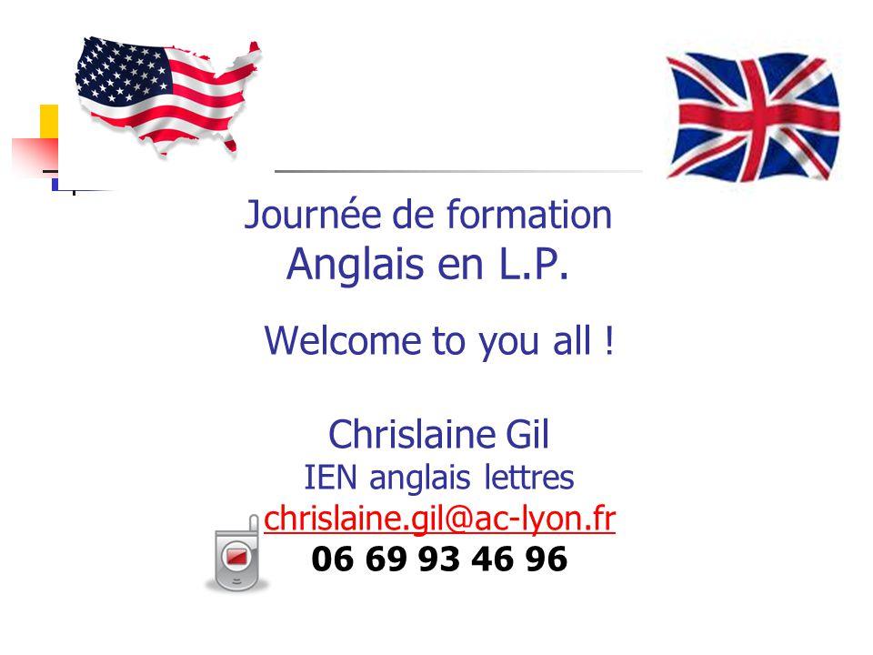 Journée de formation Anglais en L.P. Welcome to you all ! Chrislaine Gil IEN anglais lettres chrislaine.gil@ac-lyon.fr 06 69 93 46 96