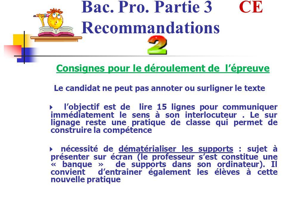 Bac. Pro. Partie 3 CE Recommandations Consignes pour le déroulement de lépreuve Le candidat ne peut pas annoter ou surligner le texte lobjectif est de
