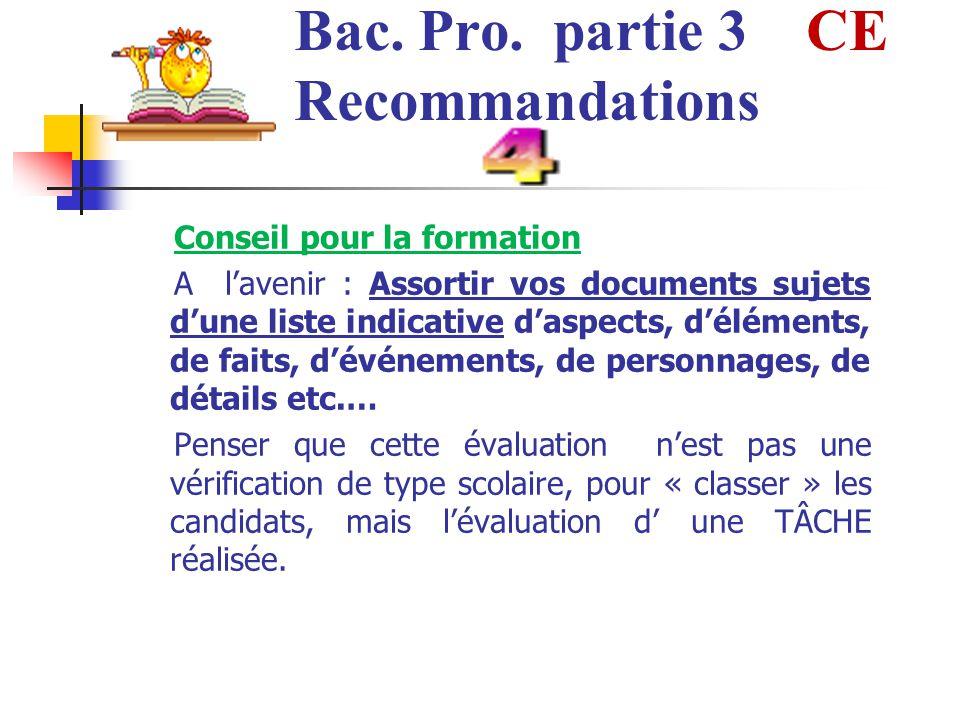 Bac. Pro. partie 3 CE Recommandations Conseil pour la formation A lavenir : Assortir vos documents sujets dune liste indicative daspects, déléments, d