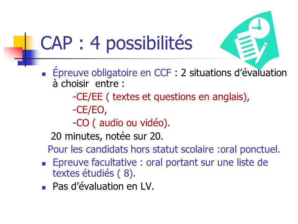 CAP : 4 possibilités Épreuve obligatoire en CCF : 2 situations dévaluation à choisir entre : -CE/EE ( textes et questions en anglais), -CE/EO, -CO ( a