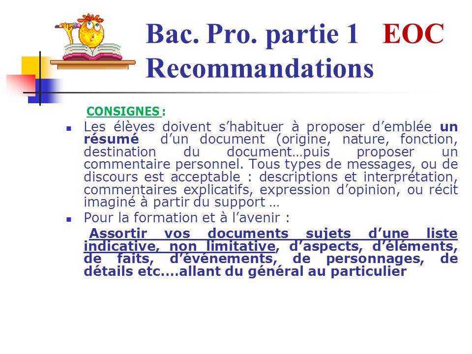 Bac. Pro. partie 1 EOC Recommandations CONSIGNES : Les élèves doivent shabituer à proposer demblée un résumé dun document (origine, nature, fonction,