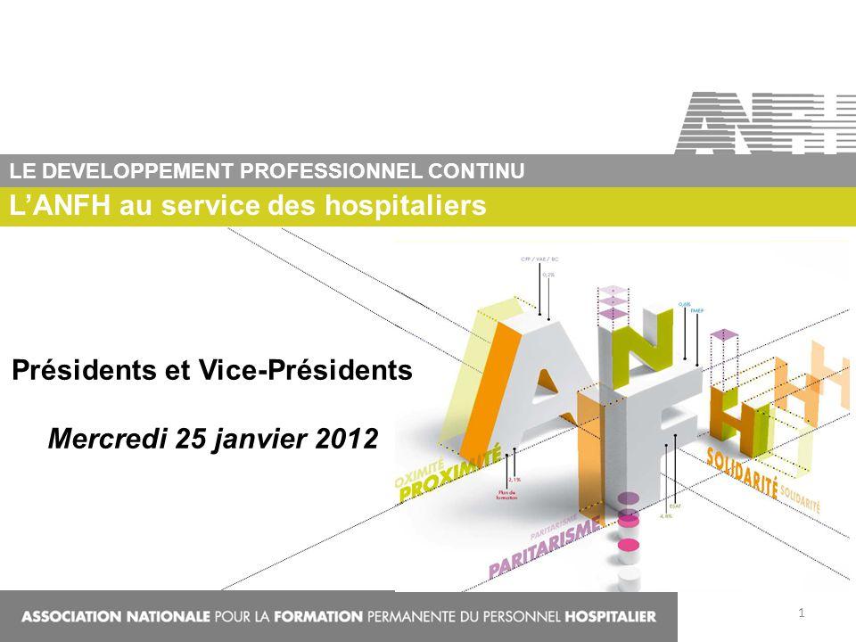 LANFH au service des hospitaliers LE DEVELOPPEMENT PROFESSIONNEL CONTINU Présidents et Vice-Présidents Mercredi 25 janvier 2012 1