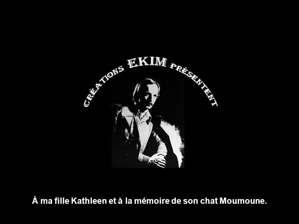 À ma fille Kathleen et à la mémoire de son chat Moumoune.
