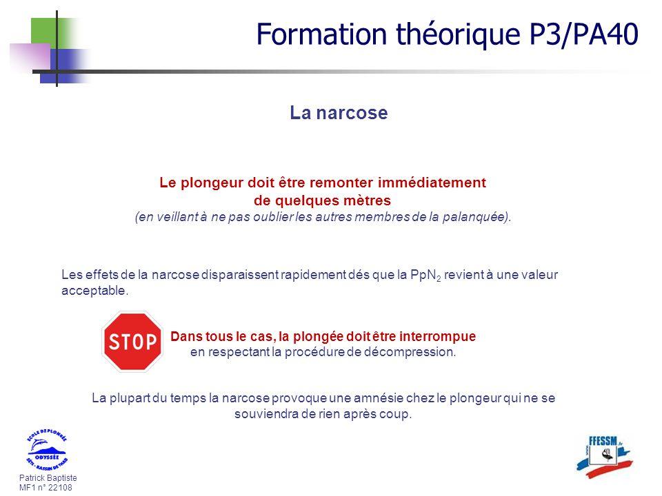 Patrick Baptiste MF1 n° 22108 Les effets de la narcose disparaissent rapidement dés que la PpN 2 revient à une valeur acceptable. Dans tous le cas, la