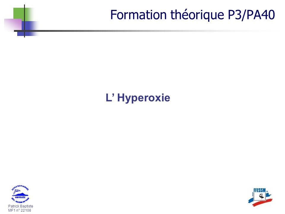 Patrick Baptiste MF1 n° 22108 L Hyperoxie Formation théorique P3/PA40